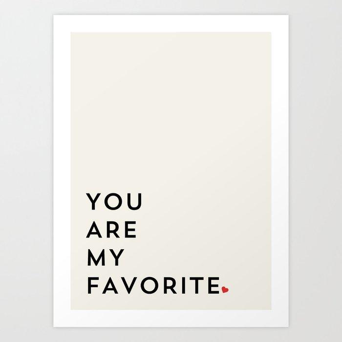 YOU ARE MY FAVORITE Kunstdrucke