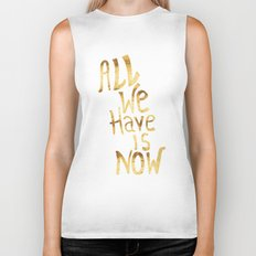 All We Have Is Now Biker Tank