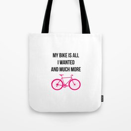 My Bike Is All I Wanted And Much More Funny Tote Bag