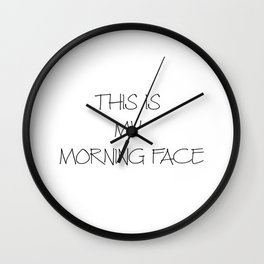 This is my morning face Wall Clock