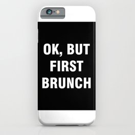 Ok but first brunch iPhone Case