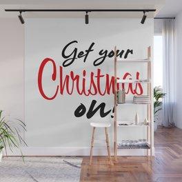 Get your Christmas on! Wall Mural
