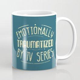emotionally traumatized by tv series Coffee Mug