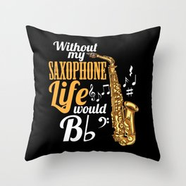 Without My Saxophone Life Would B (flat) Throw Pillow