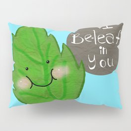 I  be-leaf in you Pillow Sham