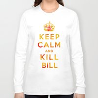 kill bill Long Sleeve T-shirts featuring Keep Calm and Kill Bill by SOULTHROW