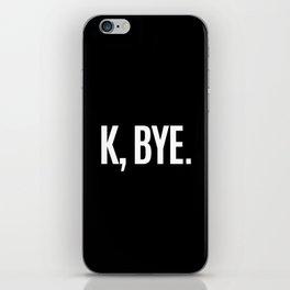 K, BYE OK BYE K BYE KBYE (Black & White) iPhone Skin
