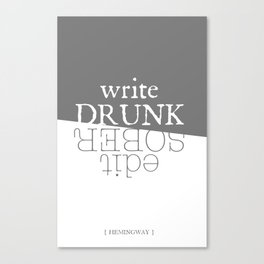 Write drunk, edit sober Canvas Print