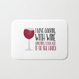 I Love Cooking With Wine Sometimes I Even Add It To The Food Bath Mat