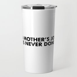 A MOTHER'S JOB IS NEVER DONE Black Typography Travel Mug