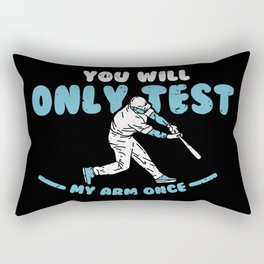 Baseball Quote: You'll Only Test My Arm Once Rectangular Pillow