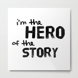 I'm the hero - Black Metal Print