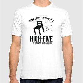 Some People Deserve A High-Five. In The Face. With A Chair. T-shirt