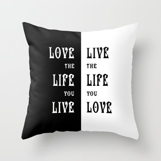 Love the Life you Live Throw Pillow
