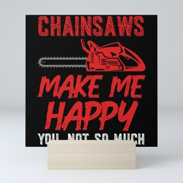 Chainsaws Make Me Happy You Not So Much Mini Art Print