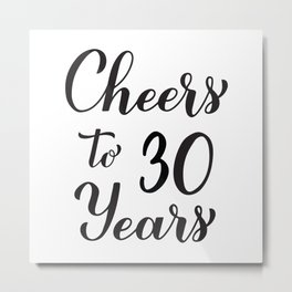 Cheers to 30 Years. 30th Birthday, Anniversary calligraphy lettering. Metal Print