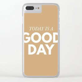 Today is a good day - typography Clear iPhone Case