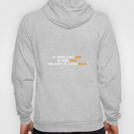 If there's Not Dirt in Your Beer Ain't Real Race T-Shirt Hoody