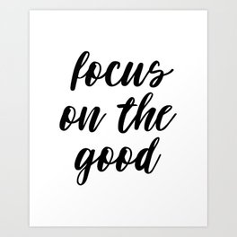 Focus On The Good, Life Quote, Motivational Quote, Good Quote, Inspirational Print Art Print