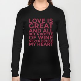 Love is Great and All But a Bottle of Wine Never Broke My Heart (Burgundy Red) Long Sleeve T-shirt