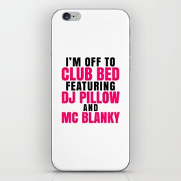 I'm Off to Club Bed Featuring DJ Pillow & MC Blanky iPhone Skin