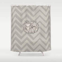 OWL LOVE YOU FOREVER - GrEY Shower Curtain
