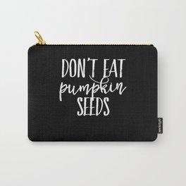 Dont Eat Pumpkin Seeds Carry-All Pouch