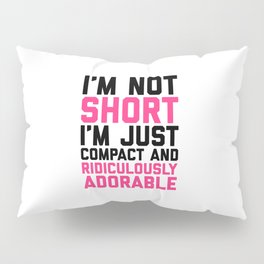 I'm Not Short Funny Quote Pillow Sham