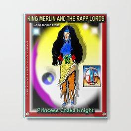 PRINCESS CHAKA KNIGHT Metal Print