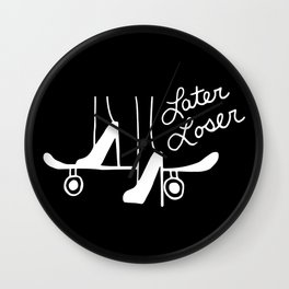 Later Loser Wall Clock