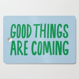 Good Things Are Coming Cutting Board
