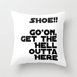 Shoe!! Go'on, Get the Hell Outta Here Throw Pillow