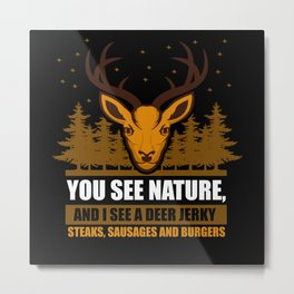 Hunting You See Nature And I See A Deer Metal Print