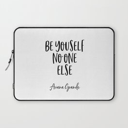 ARIANA G. Quote, Be Yourself No One Else, Home Decor, Teen Room Poster Laptop Sleeve