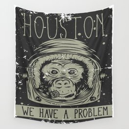 Houston - we have a Problem Wall Tapestry