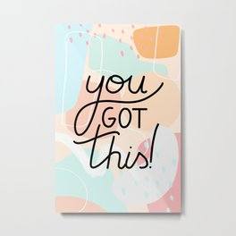you got this - inspirational quote Metal Print