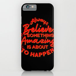 Always Believe. A strong motivational quote iPhone Case