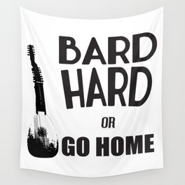 Bard Hard or Go Home Wall Tapestry