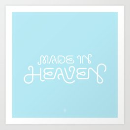 Made in Heaven Art Print