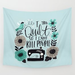 I Quilt so I Don't Kill People Wall Tapestry