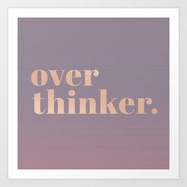 over thinker Art Print