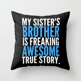 MY SISTER'S BROTHER IS FREAKING AWESOME TRUE STORY (Black) Throw Pillow