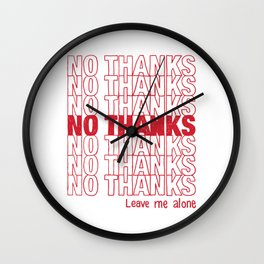 No Thanks.  Leave Me Alone. Wall Clock