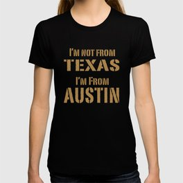 I'm not from Texas, I'm From Austin T-shirt