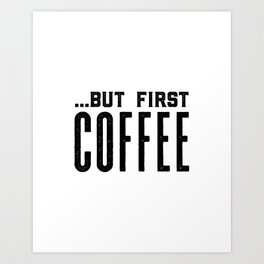 But first coffee, business printable, coffee morning, modern kitchen art, quote kitchen print, coffe Art Print