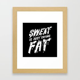 Sweat is just crying fat Framed Art Print