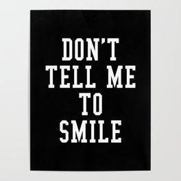 Don't Tell Me To Smile (Black & White) Poster
