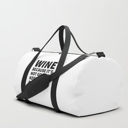 Wine Because It's Not Good To Keep Things Bottled Up Duffle Bag