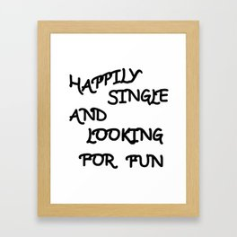 Happily Single and Looking for Fun Framed Art Print