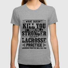 What Doesn't Kill Makes You Stronger Except Lacrosse Practice Player Coach Gift T-shirt